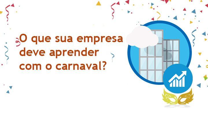 O que sua empresa deve aprender com o Carnaval ?